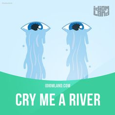 Idiom of the day: Cry me a river. Meaning: You can cry or complain a lot but you will not get my sympathy. #idiom #idioms #english #learnenglish #river