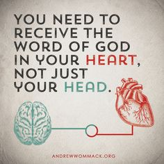 Receive the Word of God in your heart, not just your head! #receive #Word #andrewwommackministries