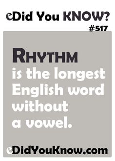 Rhythm is the longest English word without a vowel.  eDidYouKnow.com