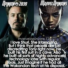 I totally agree. Tony just didn't have that tech available to him. He built a suit in a cave. IN.A.FUCKING.CAVE. If someone gave the wakandan tech to some engineers, they wouldn't even come closer to build a shoe much less a suit. Now just imagine if Tony had that tech. Just imagine.