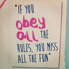 """If you obey all the rules, you miss all the fun"" #quotes #blogazine"