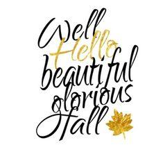 Hello beautiful glorious fall
