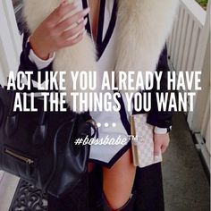 Act like you already have the things you want.