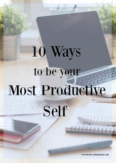 10 tips and tricks to help you be your most productive self