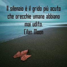 Il silenzio è il grido più acuto che orecchie umane abbiano mai udito. Eilan Moon  #madeinitaly #autore #autoritaliani #leggeresempre #booklovers #citazione #citazionedelgiorno #instaquotes #quoteoftheday #quote #instalike #instalove #libro #instabook #amoleggere #ilovebooks #librisulibri #eilanmoon #quotes #aforismi #aforismiitaliani #silenzio #grido #urla #dolore
