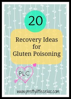 Because it happens to the best of us, even when we're being careful: 20 Recovery Ideas for Gluten Poisoning