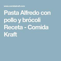 Pasta Alfredo con pollo y brócoli Receta - Comida Kraft