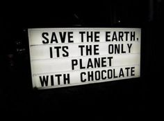Let's save the Earth and the chocolate!