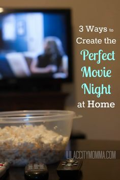 3 Ways to Create the Perfect Movie Night at Home