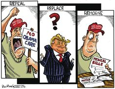 "Repeal, Replace, Remorse over Obamacare. Be careful what you wish for; you just might get it (see also, ""Law of Unintended Consequences""). Political Satire, Political Cartoons, Trump Cartoons, Comic Strips, Dumb And Dumber, Shit Happens, History, Sad, Donald Trump"