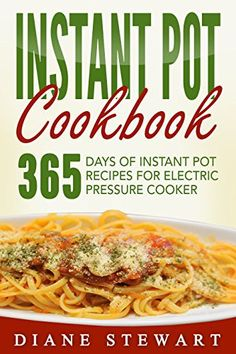 Instant Pot: Instant Pot Cookbook: 365 Days Of Instant Pot Recipes For Electric Pressure Cooker