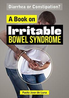 Download Irritable Bowel Syndrome - Diarrhea or Constipation?: A Book on Irritable Bowel Syndrome ebook free by Array in pdf/epub/mobi