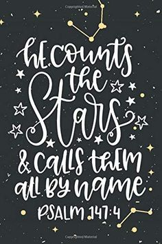 He Counts The Stars & Calls Them All By Name Psalm Christian Guided Prayer Journal For Men Women Teen Youth Group Grow In Faith Daily Weekly . Psalm 147, Psalms, Bible Verse Wallpaper, Word Up, Godly Woman, Star Designs, Bible Quotes, Scriptures, Rally