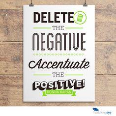 """Delete the negative, accentuate the positive!"" Donna Karan #positive #inspiration #quote"