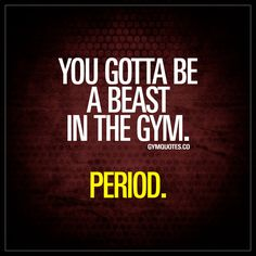 You gotta be a beast in the gym. Period. - That's just the way it is. If you want those gains of course.. Go to the gym, turn on beast mode. Get those gains. #beabeast www.gymquotes.co #beastmode
