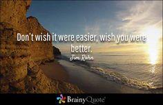 """Don't wish it were easier, wish you were better."" - Jim Rohn http://bit.ly/2lBNH0B"