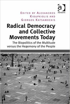 Radical democracy and collective movements today : the biopolitics of the multitude versus the hegemony of the people, 2014 http://absysnetweb.bbtk.ull.es/cgi-bin/abnetopac01?TITN=527551