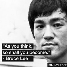 As you think so shall you become (Bruce Lee) Bruce Lee Frases, Bruce Lee Quotes, Wisdom Quotes, Quotes To Live By, Life Quotes, Motivational Images, Inspirational Quotes, Motivational Thoughts, Lose Body Fat