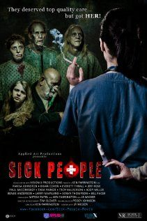 Sick People Movie Release Date : 12th Apr 2013, Genre : Horror , Thriller, Director: Ken Farrington, Producer: Ken Farrington