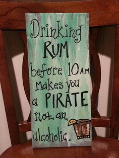Drinking Rum Before 10 am Makes You a PIRATE! Especially my favorite homemade rum punch! Pub Signs, Wine Signs, In Vino Veritas, Beach Signs, Pallet Signs, Funny Signs, Wooden Signs, Wooden Boards, Making Ideas