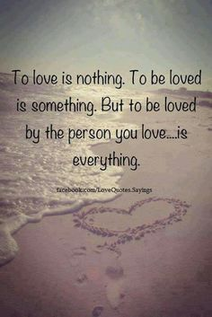 To be loved by someone you love