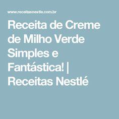 Receita de Creme de Milho Verde Simples e Fantástica!   Receitas Nestlé