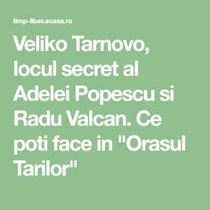 "Veliko Tarnovo, locul secret al Adelei Popescu si Radu Valcan. Ce poti face in ""Orasul Tarilor"""