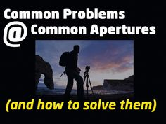 Common problems at common aperture settings (and how to solve them): get the best from your camera by learning how to avoid the simple mistakes