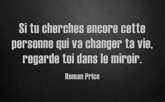 Si tu cherches encore cette personne qui va changer ta vie, regarde-toi dans le miroir (Roman Price).