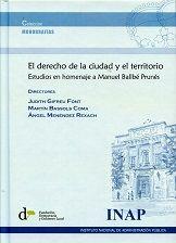 El derecho de la ciudad y el territorio : estudios en homenaje a Manuel Ballbé Prunés.     Instituto Nacional de Administración Pública, 2016