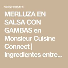 MERLUZA EN SALSA CON GAMBAS en Monsieur Cuisine Connect | Ingredientes entre dientes - YouTube Salsa, Recipes, Hake Recipes, Kitchens, Oven Baked Fish, Salad Toppings, Recipe Books, Food Processor, Salsa Music