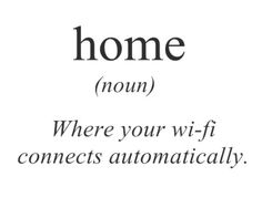 Home is where ur wifi is