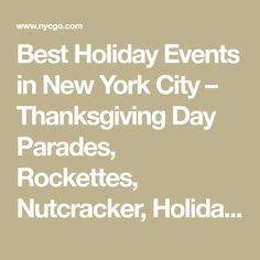 Best Holiday Events in New York City – Thanksgiving Day Parades, Rockettes, Nutcracker, Holiday Markets