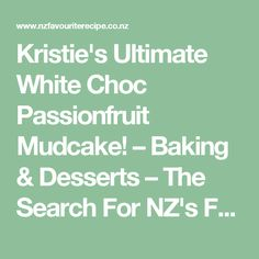Kristie's Ultimate White Choc Passionfruit Mudcake! – Baking & Desserts – The Search For NZ's Favourite Recipe