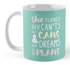 From just £10. Inspirational quote 'She turned her can't into cans and her dreams into plans' mug. Available on many more items! Click to see. http://www.thefinerthemes.com/store/p17/SHE_TURNED_HER_CAN%27T_INTO_CANS.html