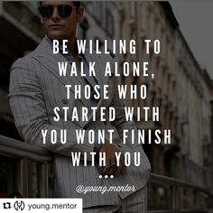 #Repost @young.mentor with @repostapp  Be willing to walk alone. Those who started with you wont finish with you.  Double tap if you are ready!  #YoungMentor #Motivating #Business #Entrepreneur #Exclusive #BossLifestyle #BossLife #LuxuryLifestyle #LuxuryLife #Luxury #RichClassLife #RichLife #RKOI #RichKidsOfInstagram #RichKids #RichKid #Rich #MillionaireSurroundings #Quote #Millionaireslife #Millionaireslifestyle #BillionaireToys #BillionairesClub #Millionaire #ShoutGrowth #YSGNetwork…