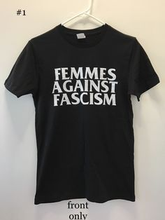 """Hand printed """"FEMMES AGAINST FASCISM"""" black shirt Available in unisex S-2XL front only print: $25.00 + shipping *Orders are shipped out..."""