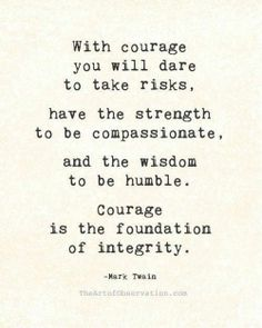 courage is the foundation of integrity...