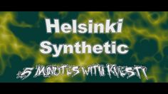 Helsinki Synthetic - 5 Minutes with Kvesti