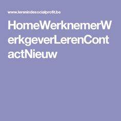 HomeWerknemerWerkgeverLerenContactNieuw