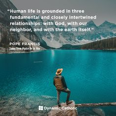 Human life is grounded in three fundamental and closely intertwined relationships: with God, with our neighbor, and with the earth itself. Catholic Quotes, Catholic Prayers, Catholic Art, Positive Thoughts Quotes, Life Thoughts, God Prayer, Prayer Quotes, Pope Francis Quotes, Dynamic Catholic