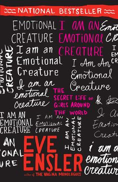 I Am an Emotional Creature: The Secret Life of Girls Around the World by Eve Ensler.stories and monologues inspired by the real-life experiences of girls around the world. Good Books, Books To Read, My Books, Reading Lists, Book Lists, Reading Room, K Om, Monologues, Secret Life
