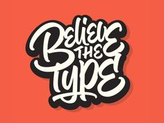Believe The Type -lettering