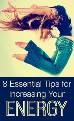 8 Essential Tips for Increasing Your Energy ~ http://healthpositiveinfo.com/tips-for-increasing-energy.html