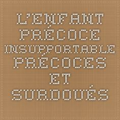 L'enfant précoce insupportable - Précoces et surdoués Special Needs, Activities For Kids, Periodic Table, Communication, Positivity, Montessori, Parents, Jars, Adhd