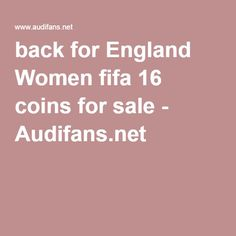 back for England Women fifa 16 coins for sale - Audifans.net