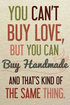 You can't buy love, but you can buy handmade and that's kind of the same thing.