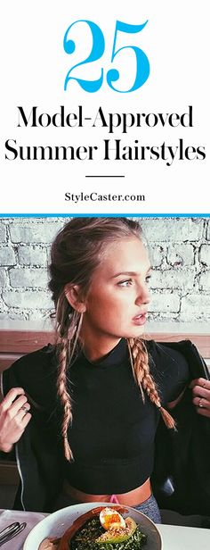 Summer 2016 Hairstyle Inspiration   25 model-approved hair ideas to copy this summer   Braids, waves, and cool half-up styles for long and short hair   @stylecaster