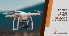 Coffee Fact: Coffee Delivery via Drones - Coffee Capsules Direct Coffee Delivery, Coffee Facts, Pretty Good, Parent Company, Drones, Window, Technology, Times, Sweet