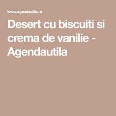 Desert cu biscuiti si crema de vanilie - Agendautila